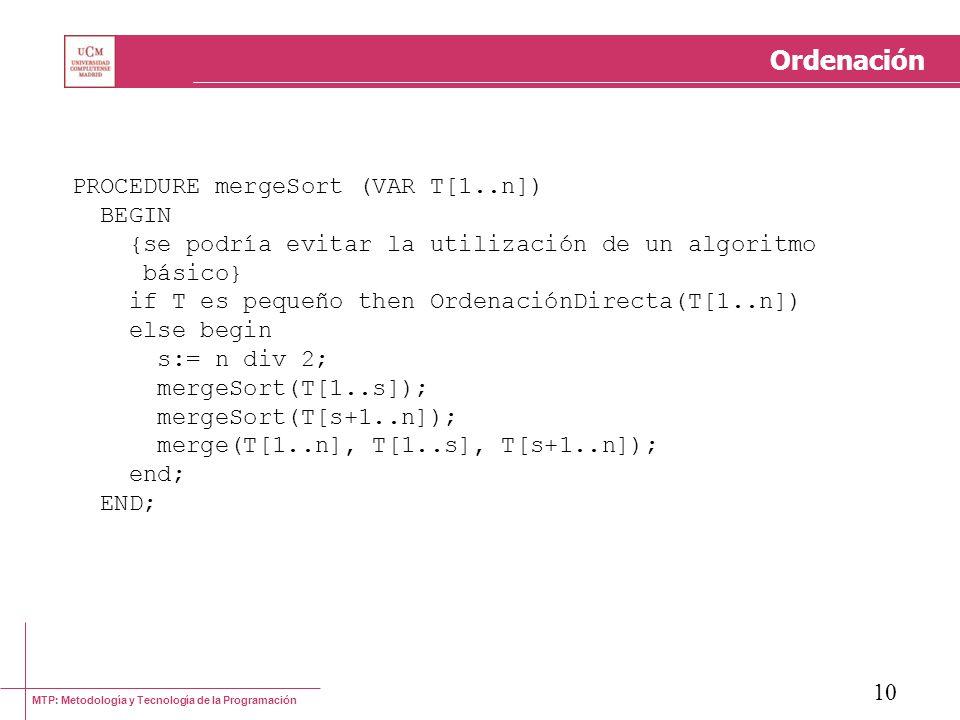 Ordenación PROCEDURE mergeSort (VAR T[1..n]) BEGIN